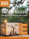 Idiot's Guides : Tiny House Designing, Building, & Living