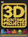 3D Printing Projects [electronic resource]