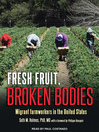 Fresh fruit, broken bodies : migrant farmworkers in the United States.