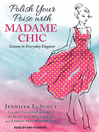 Polish Your Poise with Madame Chic [electronic resource]