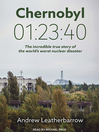 Chernobyl 01:23:40 : the incredible true story of the world's worst nuclear disaster
