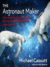 The Astronaut Maker [electronic resource]