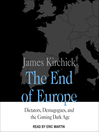 The End of Europe : Dictators, Demagogues, and the Coming Dark Age