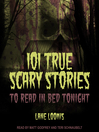 101 True Scary Stories to Read in Bed Tonight [electronic resource]