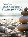 Healing the Fragmented Selves of Trauma Survivors [electronic resource]