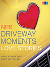 Cover image for NPR Driveway Moments Love Stories