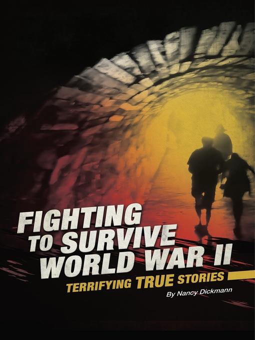 Fighting to survive World War II : terrifying true stories