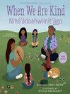 When We Are Kind / Nihá'ádaahwiinít'íigo