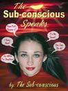 The Sub-conscious Speaks