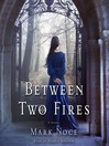 Between Two Fires--A Novel