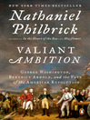 Cover image for Valiant Ambition: George Washington, Benedict Arnold, and the Fate of the American Revolution