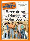The Complete Idiot's Guide to Recruiting & Managing Volunteers