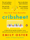 Cribsheet--A Data-Driven Guide to Better, More Relaxed Parenting, from Birth to Preschool