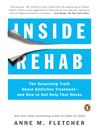Inside rehab [eBook] : the surprising truth about addiction treatment--and how to get help that works