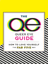 The Queer Eye Guide--How to Love Yourself the Fab Five Way