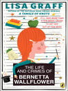 The life and crimes of Bernetta Wallflower : a novel