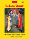 The mystery of the haunted boxcar : The Boxcar Children Series, Book 100