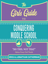 The Girls' Guide to Conquering Middle School [electronic resource]