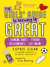 The girls' guide to growing up great : changing bodies, periods, relationships, life online