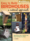 Easy to Build Birdhouses--A Natural Approach