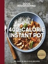 Good Housekeeping 400-Calorie Instant Pot® [electronic resource]