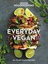 Good Housekeeping Everyday Vegan : 60 Plant-Based Recipes