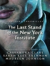 The Last Stand of the New York Institute : Bane Chronicles, Book 9