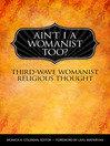 Ain't I a Womanist, Too? [electronic resource]