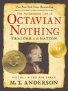 The Astonishing Life of Octavian Nothing, Traitor to the Nation, Volume I