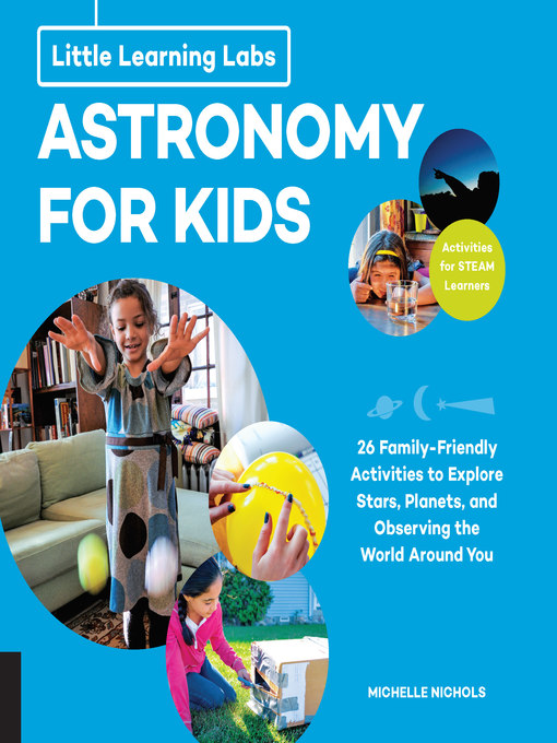 Astronomy for Kids, abridged edition: 26 Family-friendly Activities about Stars, Planets, and Observing the World Around You; Activities for STEAM Learners