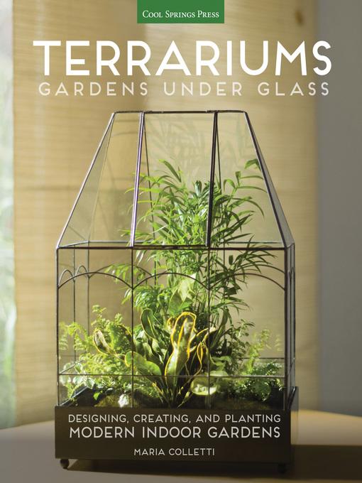 Terrariums--Gardens Under Glass [electronic resource]