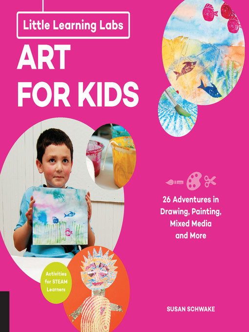 Art for Kids, abridged edition: 26 Adventures in Drawing, Painting, Mixed Media and More; Activities for STEAM Learners