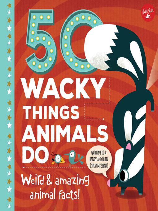 50 Wacky Things Animals Do [electronic resource]