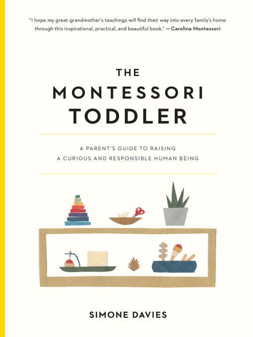 The Montessori Toddler : a Parent's Guide to Raising a Curious and Responsible Human Being.