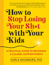 Cover image for How to Stop Losing Your Sh*t with Your Kids