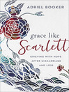 Grace like Scarlett : grieving with hope after miscarriage and loss