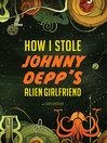 Cover image for How I Stole Johnny Depp's Alien Girlfriend