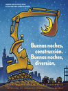 Buenas noches, construcci?n. Buenas noches, diversi?n. (Goodnight, Goodnight, Construction Site Spanish language edition)