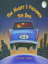 The Night I Followed the Dog [electronic resource]