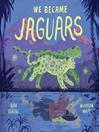 We Became Jaguars