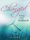 Changed : living with stillbirth