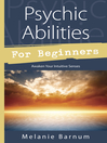 Psychic Abilities for Beginners [electronic resource]