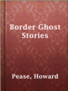 Cover image for Border Ghost Stories