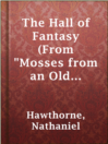 "The Hall of Fantasy (From ""Mosses From An Old Manse"")"