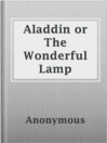 Aladdin or The Wonderful Lamp