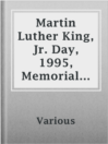 The Martin Luther King, Jr. day, 1995 : Memorial issue