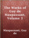 The Works of Guy de Maupassant, Volume 3