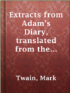 Extracts from Adam's Diary, translated from the original ms.