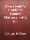 Everybody's Guide to Money Matters: with a description of the various investments chiefly dealt in on the stock exchange, and the mode of dealing therein
