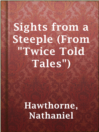 "Sights from a Steeple (From ""Twice Told Tales"")"